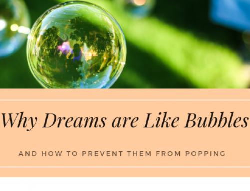 Why Dreams are Like Bubbles and How to Prevent Them from Popping
